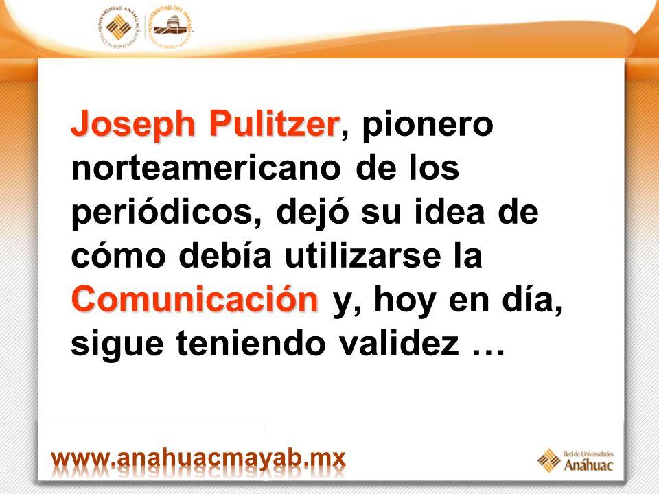 Joseph Pulitzer Comunicación Joseph Pulitzer, pionero norteamericano de los periódicos, dejó su idea de cómo debía utilizarse la Comunicación y, hoy en día, sigue teniendo validez …