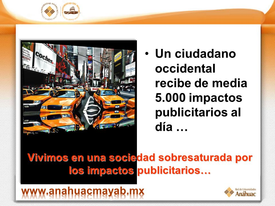 Vivimos en una sociedad sobresaturada por los impactos publicitarios… Un ciudadano occidental recibe de media 5.000 impactos publicitarios al día …