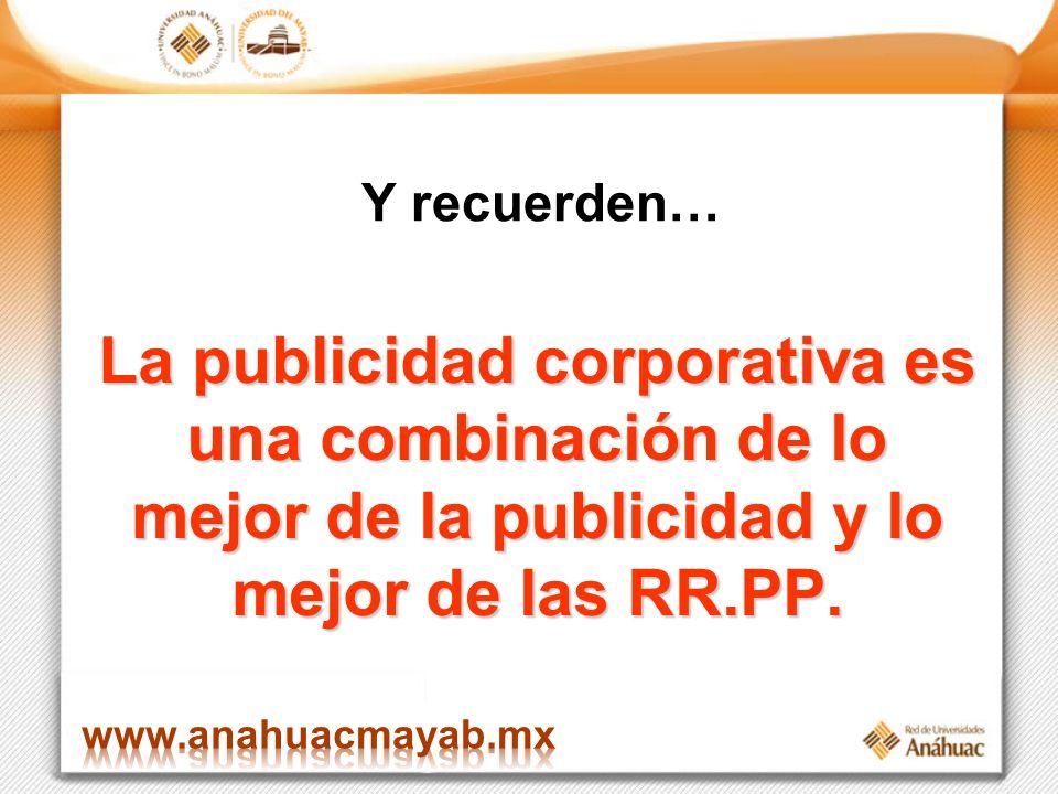 La publicidad corporativa es una combinación de lo mejor de la publicidad y lo mejor de las RR.PP. Y recuerden…