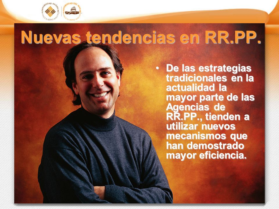 Nuevas tendencias en RR.PP. De las estrategias tradicionales en la actualidad la mayor parte de las Agencias de RR.PP., tienden a utilizar nuevos meca