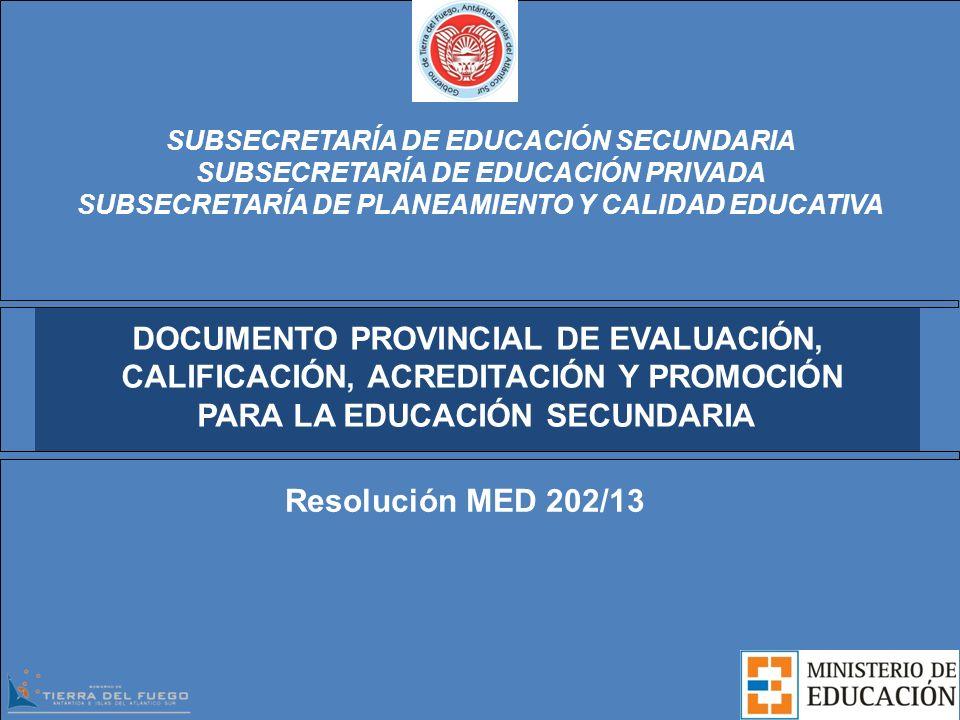 Resolución MED 202/13 DOCUMENTO PROVINCIAL DE EVALUACIÓN, CALIFICACIÓN, ACREDITACIÓN Y PROMOCIÓN PARA LA EDUCACIÓN SECUNDARIA SUBSECRETARÍA DE EDUCACI