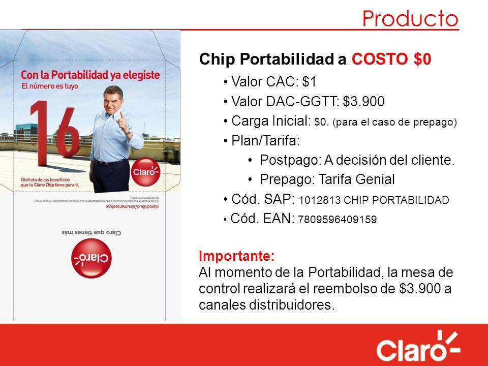 Producto Chip Portabilidad a COSTO $0 Valor CAC: $1 Valor DAC-GGTT: $3.900 Carga Inicial: $0. (para el caso de prepago) Plan/Tarifa: Postpago: A decis