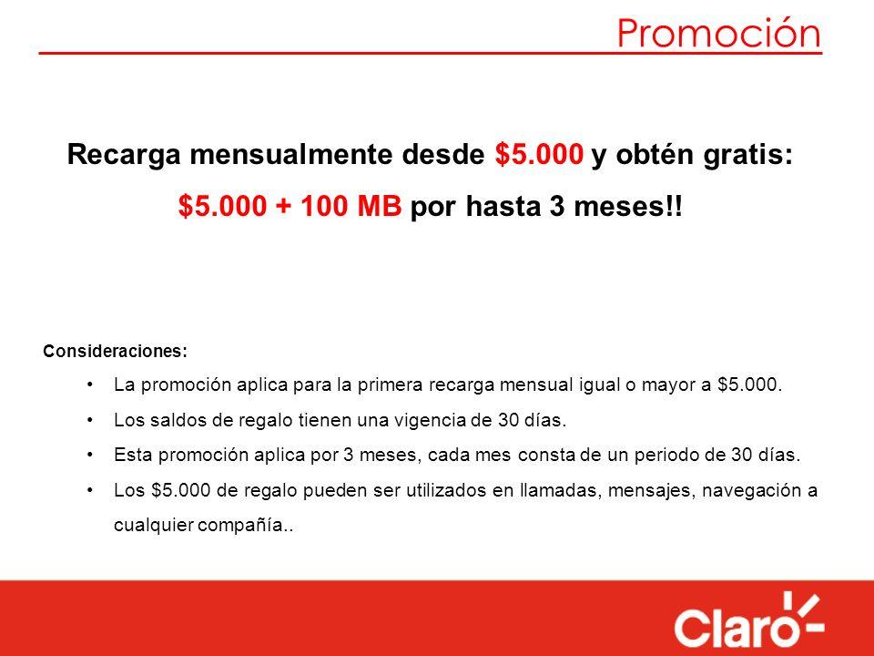 Promoción Recarga mensualmente desde $5.000 y obtén gratis: $5.000 + 100 MB por hasta 3 meses!! Consideraciones: La promoción aplica para la primera r