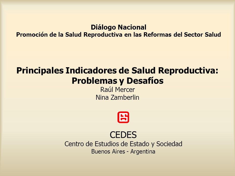 Diálogo Nacional Promoción de la Salud Reproductiva en las Reformas del Sector Salud Principales Indicadores de Salud Reproductiva: Problemas y Desafí