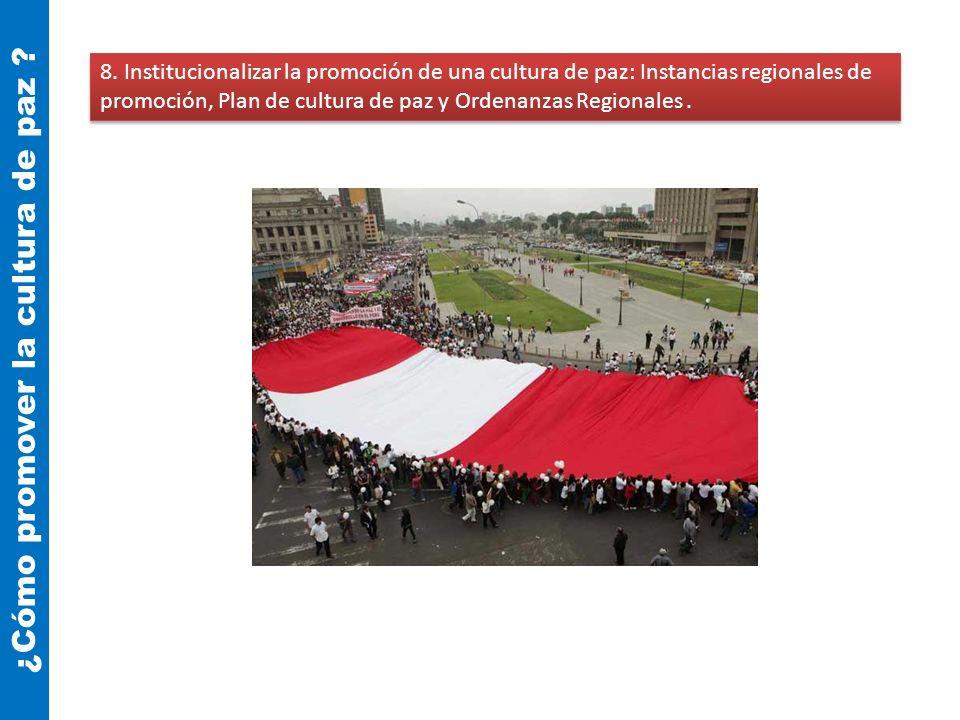 8. Institucionalizar la promoción de una cultura de paz: Instancias regionales de promoción, Plan de cultura de paz y Ordenanzas Regionales. ¿Cómo pro