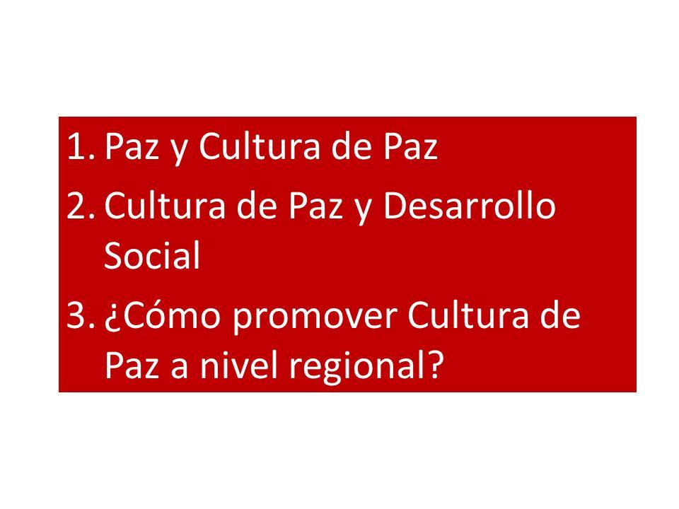 1.Paz y Cultura de Paz 2.Cultura de Paz y Desarrollo Social 3.¿Cómo promover Cultura de Paz a nivel regional?
