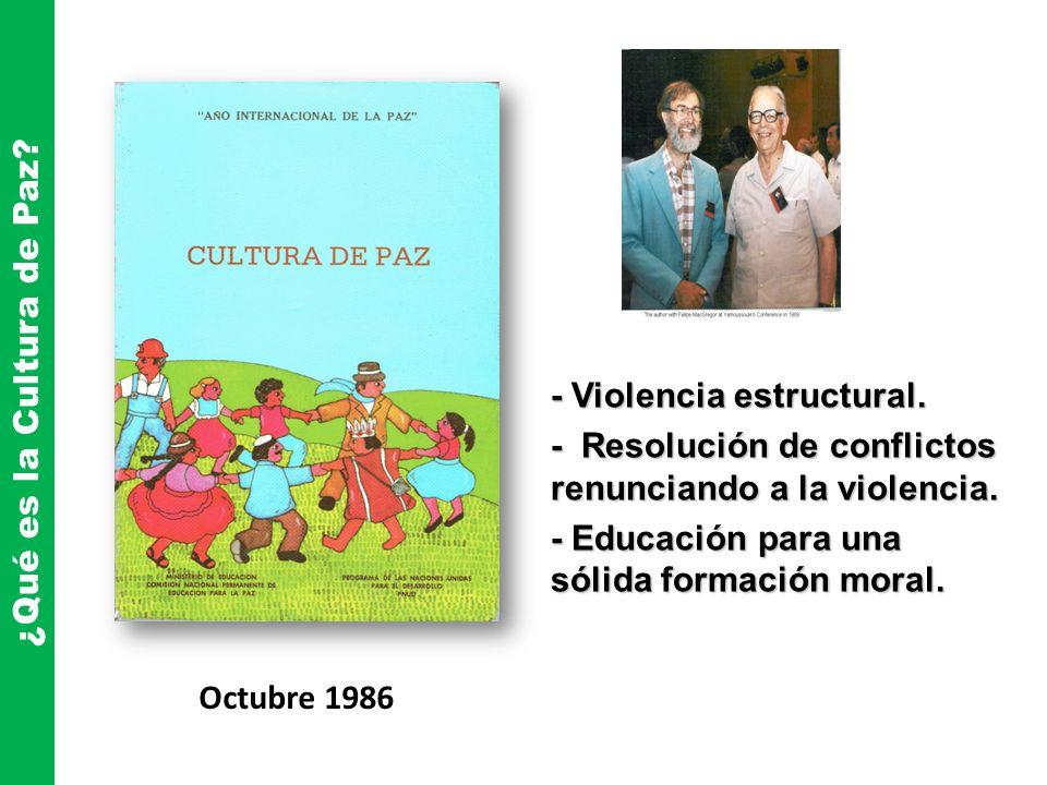 - Violencia estructural. - Resolución de conflictos renunciando a la violencia. - Educación para una sólida formación moral. Octubre 1986 ¿Qué es la C