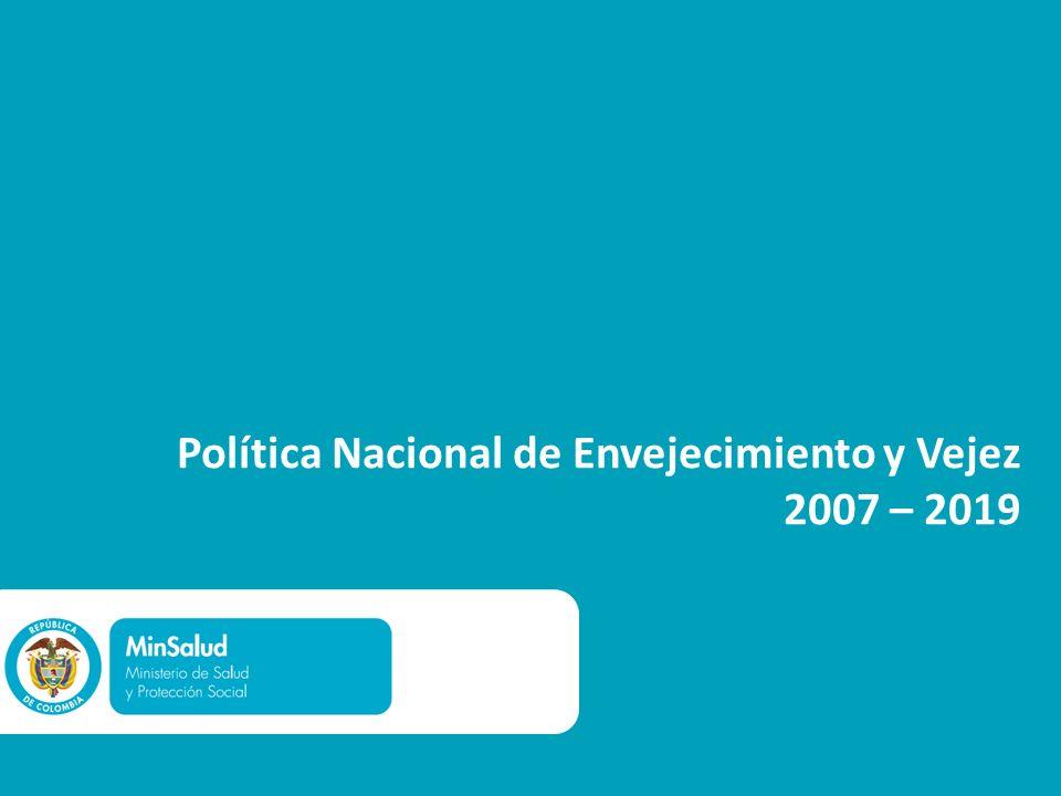 Política Nacional de Envejecimiento y Vejez 2007 – 2019