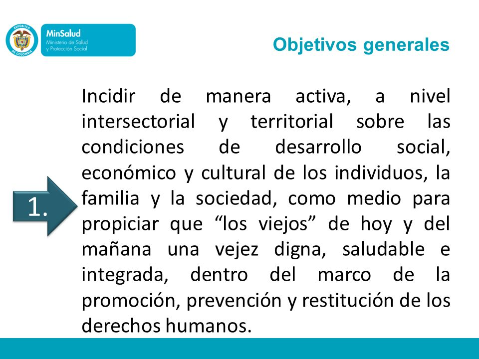 Objetivos generales Incidir de manera activa, a nivel intersectorial y territorial sobre las condiciones de desarrollo social, económico y cultural de