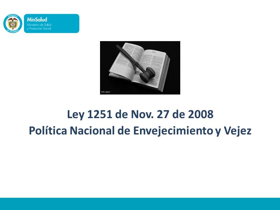Ley 1251 de Nov. 27 de 2008 Política Nacional de Envejecimiento y Vejez