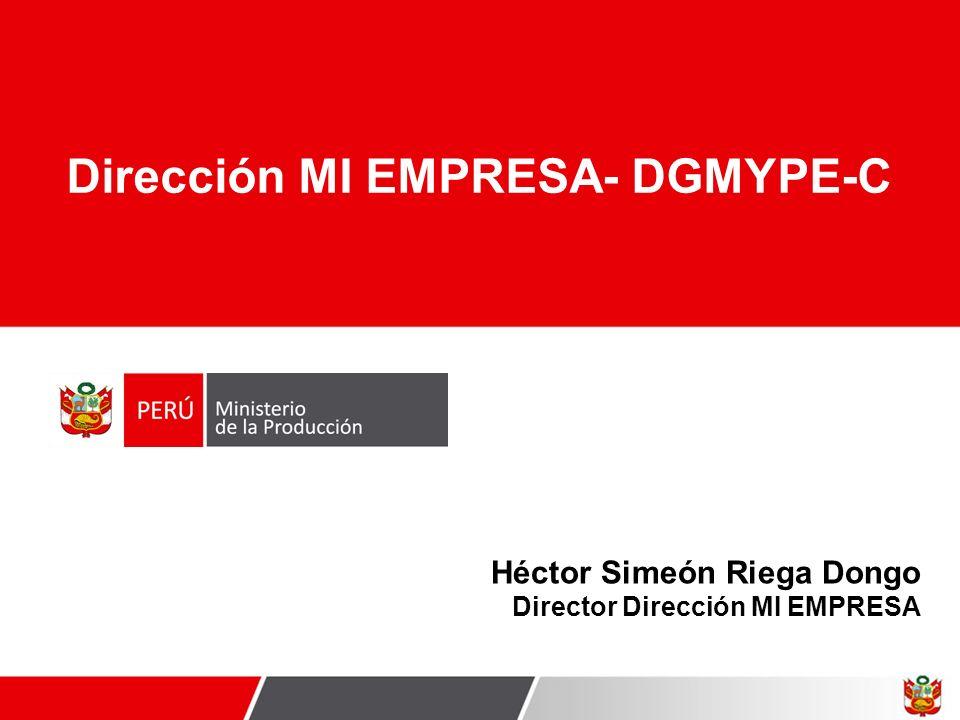 Héctor Simeón Riega Dongo Director Dirección MI EMPRESA Dirección MI EMPRESA- DGMYPE-C