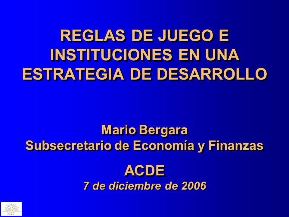 MEF REGLAS DE JUEGO E INSTITUCIONES EN UNA ESTRATEGIA DE DESARROLLO Mario Bergara Subsecretario de Economía y Finanzas ACDE REGLAS DE JUEGO E INSTITUC