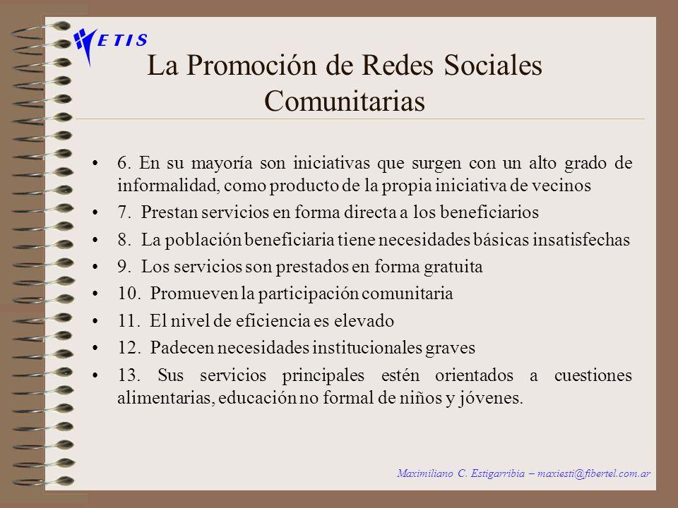 La Promoción de Redes Sociales Comunitarias 1. Insertas en las comunidades barriales en contextos de pobreza 2. La propia comunidad participa activame