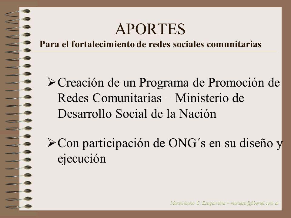 APORTES Para el fortalecimiento de redes sociales comunitarias Incorporación transversal del concepto de redes en el diseño de las políticas públicas Maximiliano C.