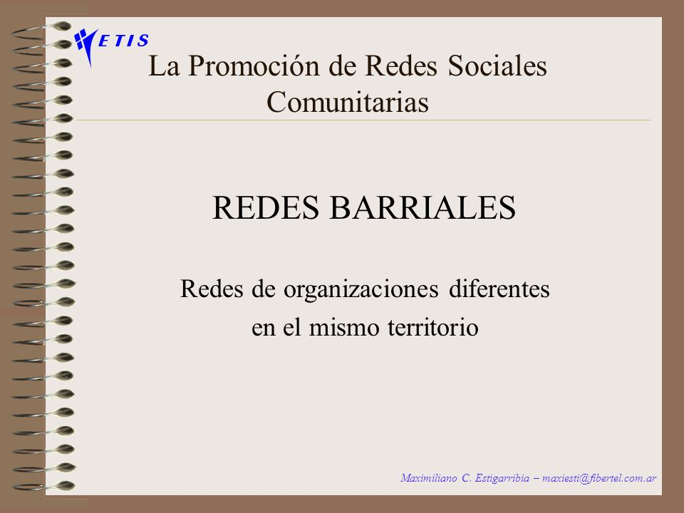La Promoción de Redes Sociales Comunitarias REDES BARRIALES Redes de organizaciones diferentes en el mismo territorio Maximiliano C.