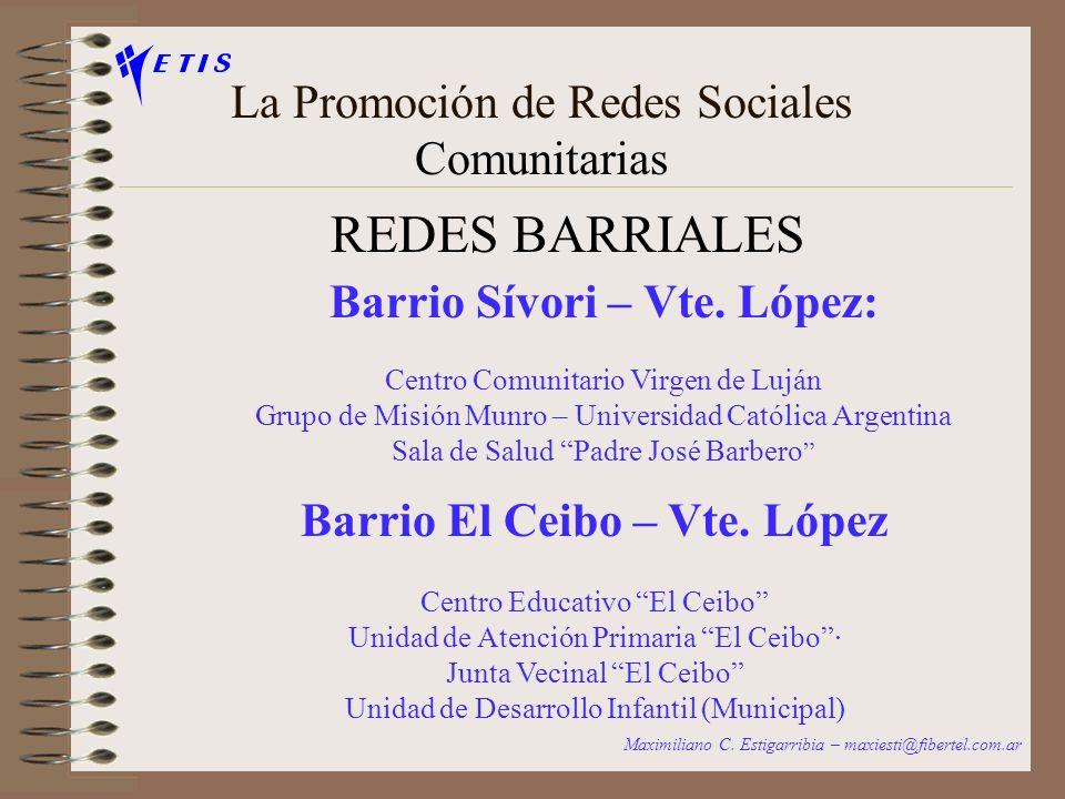 La Promoción de Redes Sociales Comunitarias REDES BARRIALES Maximiliano C. Estigarribia – maxiesti@fibertel.com.ar Barrio Delfino - Tigre: Comedor Cas