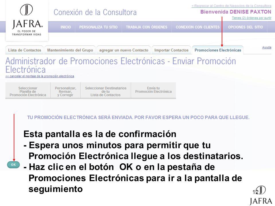 12 Esta pantalla es la de confirmación - Espera unos minutos para permitir que tu Promoción Electrónica llegue a los destinatarios. - Haz clic en el b