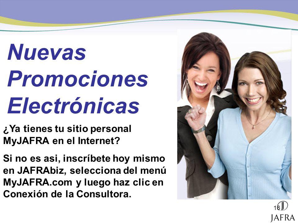 16 Nuevas Promociones Electrónicas ¿Ya tienes tu sitio personal MyJAFRA en el Internet? Si no es asi, inscríbete hoy mismo en JAFRAbiz, selecciona del