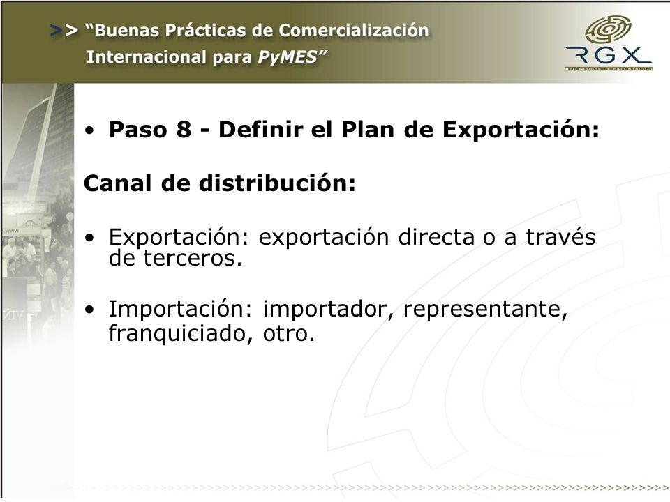 Paso 8 - Definir el Plan de Exportación: Canal de distribución: Exportación: exportación directa o a través de terceros. Importación: importador, repr