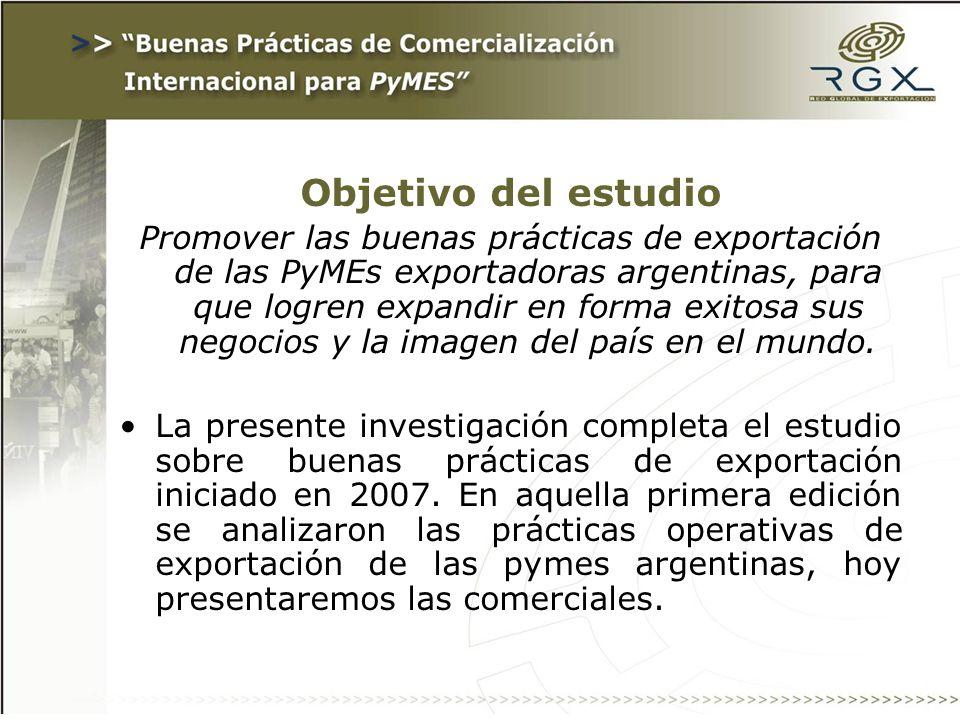 Objetivo del estudio Promover las buenas prácticas de exportación de las PyMEs exportadoras argentinas, para que logren expandir en forma exitosa sus