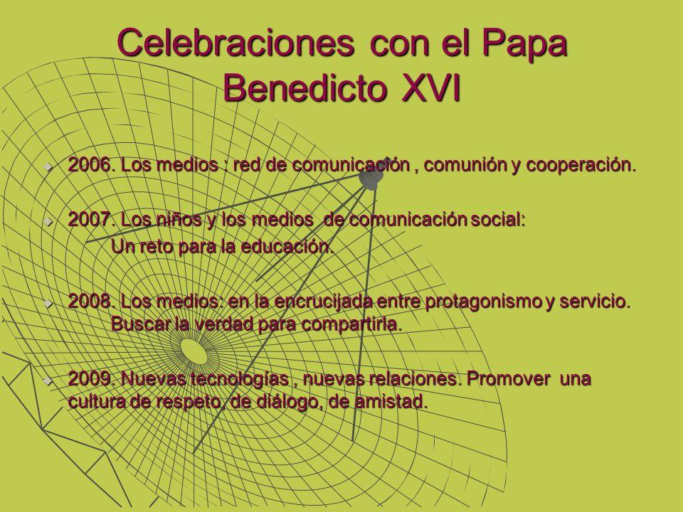 Celebraciones con el Papa Benedicto XVI 2006. Los medios : red de comunicación, comunión y cooperación. 2006. Los medios : red de comunicación, comuni
