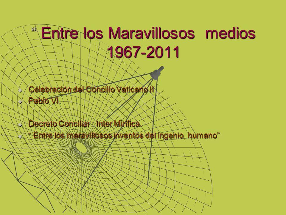 Entre los Maravillosos medios 1967-2011 Entre los Maravillosos medios 1967-2011 Celebración del Concilio Vaticano II Celebración del Concilio Vaticano