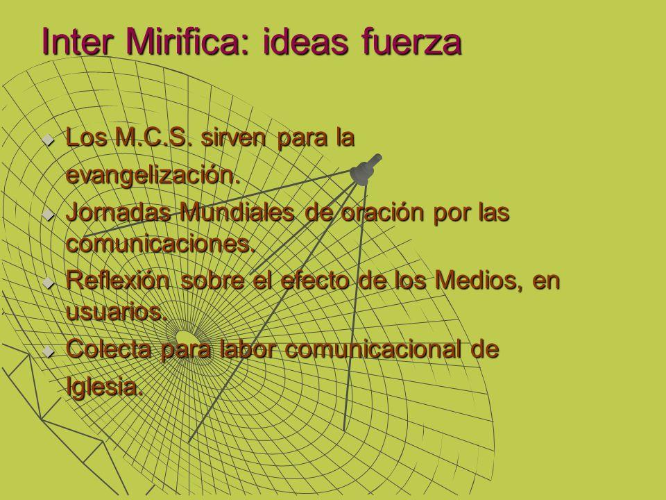 Inter Mirifica: ideas fuerza Inter Mirifica: ideas fuerza Los M.C.S. sirven para la Los M.C.S. sirven para laevangelización. Jornadas Mundiales de ora