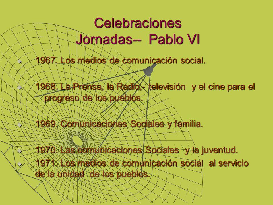 Celebraciones Jornadas-- Pablo VI 1967. Los medios de comunicación social. 1967. Los medios de comunicación social. 1968. La Prensa, la Radio,- televi