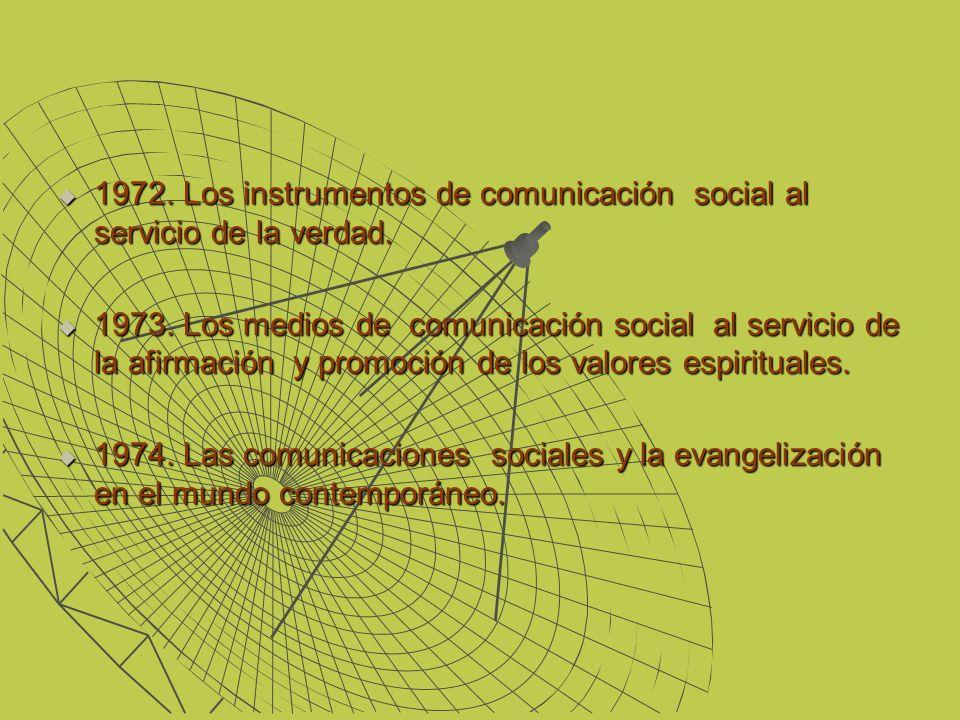 1972. Los instrumentos de comunicación social al servicio de la verdad. 1972. Los instrumentos de comunicación social al servicio de la verdad. 1973.