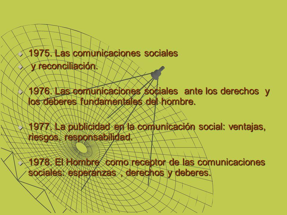 1975. Las comunicaciones sociales 1975. Las comunicaciones sociales y reconciliación. y reconciliación. 1976. Las comunicaciones sociales ante los der