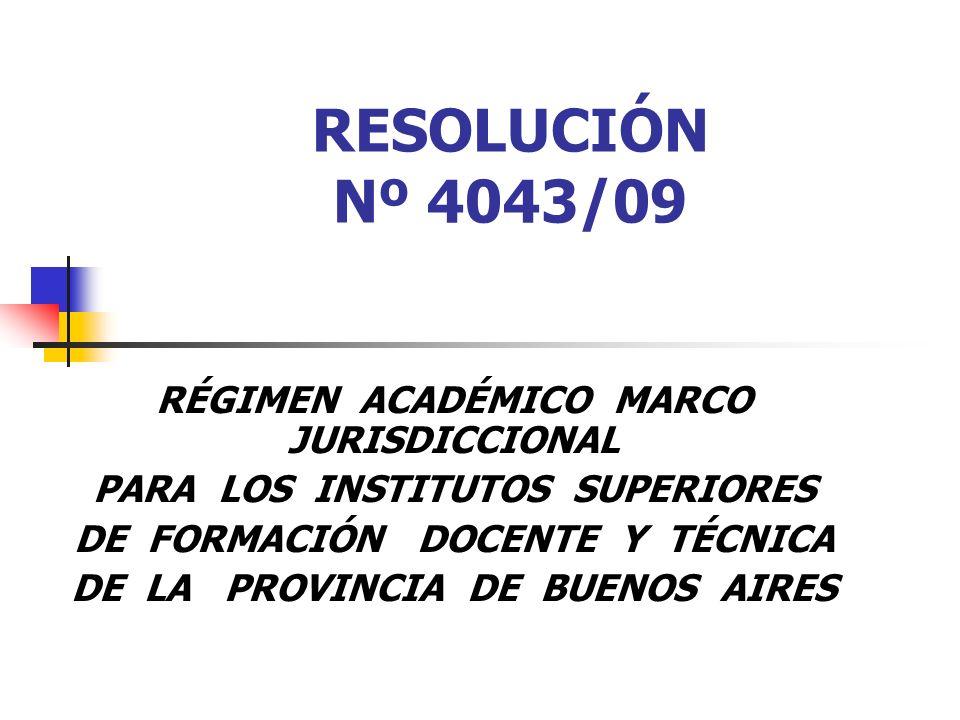 RESOLUCIÓN Nº 4043/09 RÉGIMEN ACADÉMICO MARCO JURISDICCIONAL PARA LOS INSTITUTOS SUPERIORES DE FORMACIÓN DOCENTE Y TÉCNICA DE LA PROVINCIA DE BUENOS AIRES