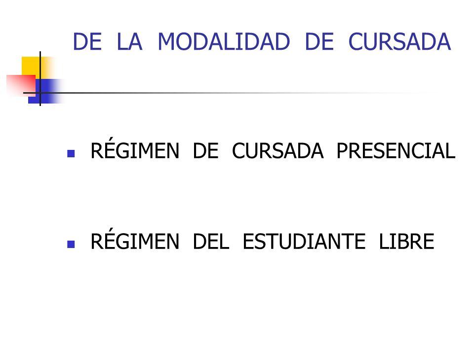 DE LA MODALIDAD DE CURSADA RÉGIMEN DE CURSADA PRESENCIAL RÉGIMEN DEL ESTUDIANTE LIBRE