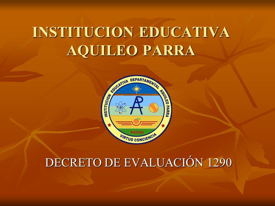 INSTITUCION EDUCATIVA AQUILEO PARRA DECRETO DE EVALUACIÓN 1290