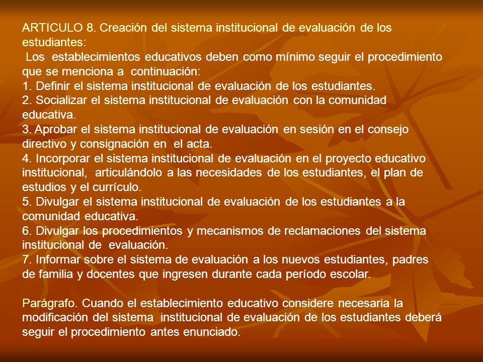 ARTICULO 8. Creación del sistema institucional de evaluación de los estudiantes: Los establecimientos educativos deben como mínimo seguir el procedimi