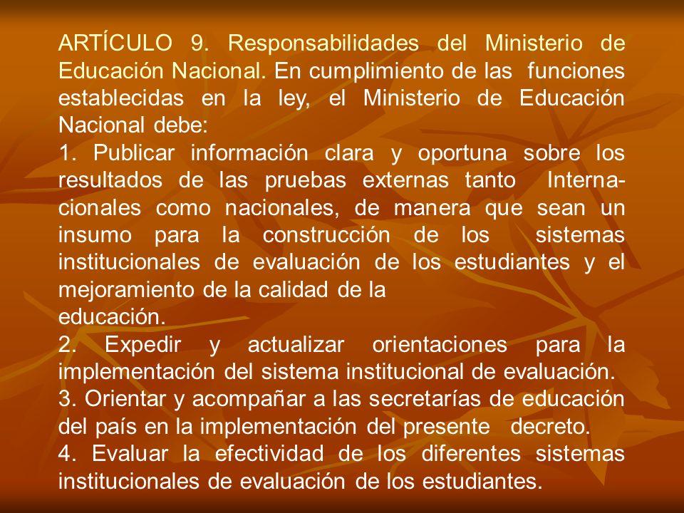 ARTÍCULO 9. Responsabilidades del Ministerio de Educación Nacional. En cumplimiento de las funciones establecidas en la ley, el Ministerio de Educació