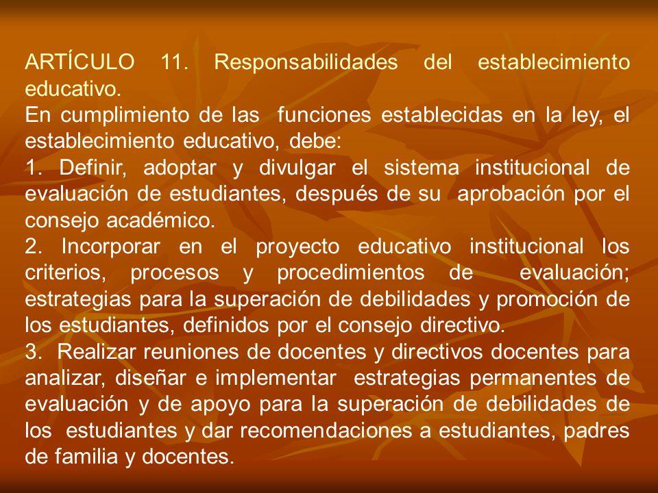 ARTÍCULO 11. Responsabilidades del establecimiento educativo. En cumplimiento de las funciones establecidas en la ley, el establecimiento educativo, d