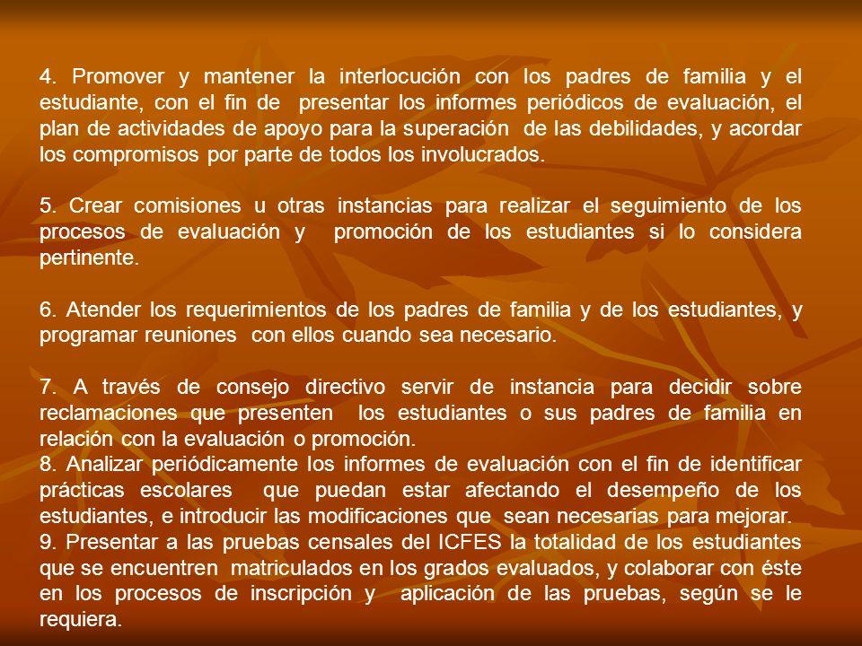 4. Promover y mantener la interlocución con los padres de familia y el estudiante, con el fin de presentar los informes periódicos de evaluación, el p