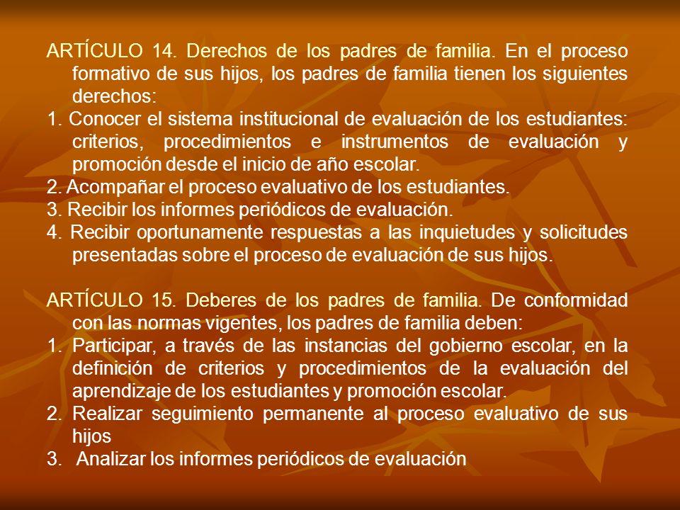 ARTÍCULO 14. Derechos de los padres de familia. En el proceso formativo de sus hijos, los padres de familia tienen los siguientes derechos: 1. Conocer