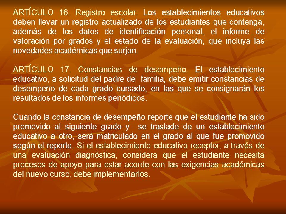 ARTÍCULO 16. Registro escolar. Los establecimientos educativos deben llevar un registro actualizado de los estudiantes que contenga, además de los dat