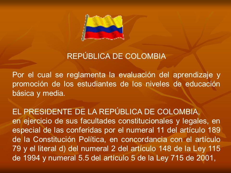 REPÚBLICA DE COLOMBIA Por el cual se reglamenta la evaluación del aprendizaje y promoción de los estudiantes de los niveles de educación básica y medi