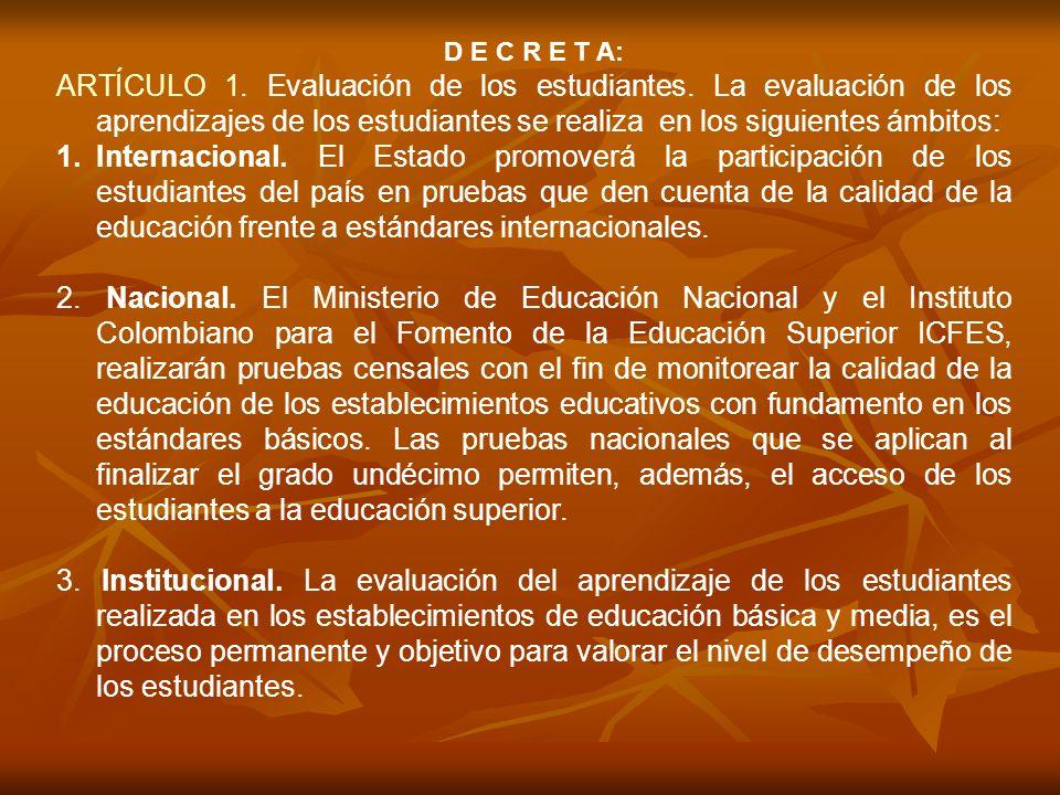 D E C R E T A: ARTÍCULO 1. Evaluación de los estudiantes. La evaluación de los aprendizajes de los estudiantes se realiza en los siguientes ámbitos: 1