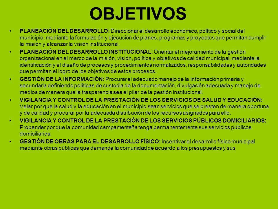 OBJETIVOS PLANEACIÓN DEL DESARROLLO: Direccionar el desarrollo económico, político y social del municipio, mediante la formulación y ejecución de planes, programas y proyectos que permitan cumplir la misión y alcanzar la visión institucional.