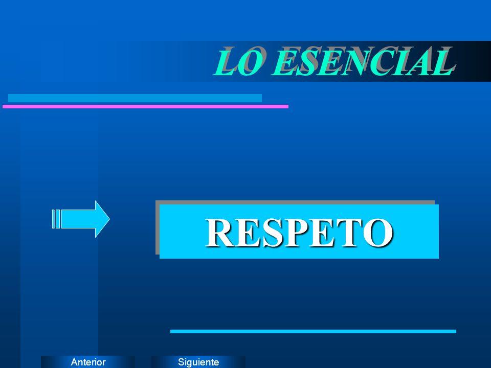 SiguienteAnterior LO ESENCIAL RESPETORESPETO
