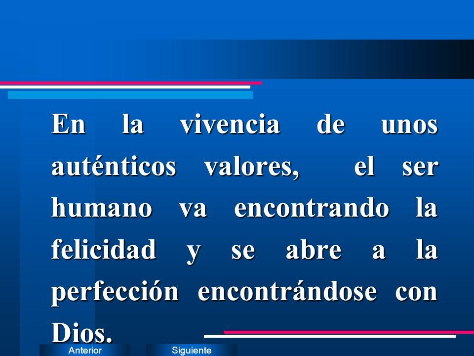SiguienteAnterior En la vivencia de unos auténticos valores, el ser humano va encontrando la felicidad y se abre a la perfección encontrándose con Dio