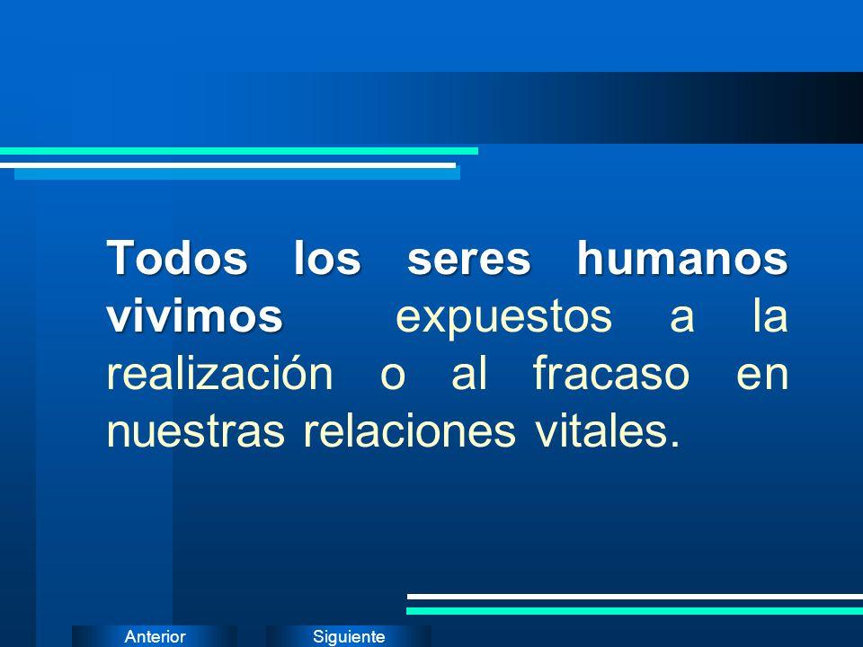 SiguienteAnterior Todos los seres humanos vivimos Todos los seres humanos vivimos expuestos a la realización o al fracaso en nuestras relaciones vital