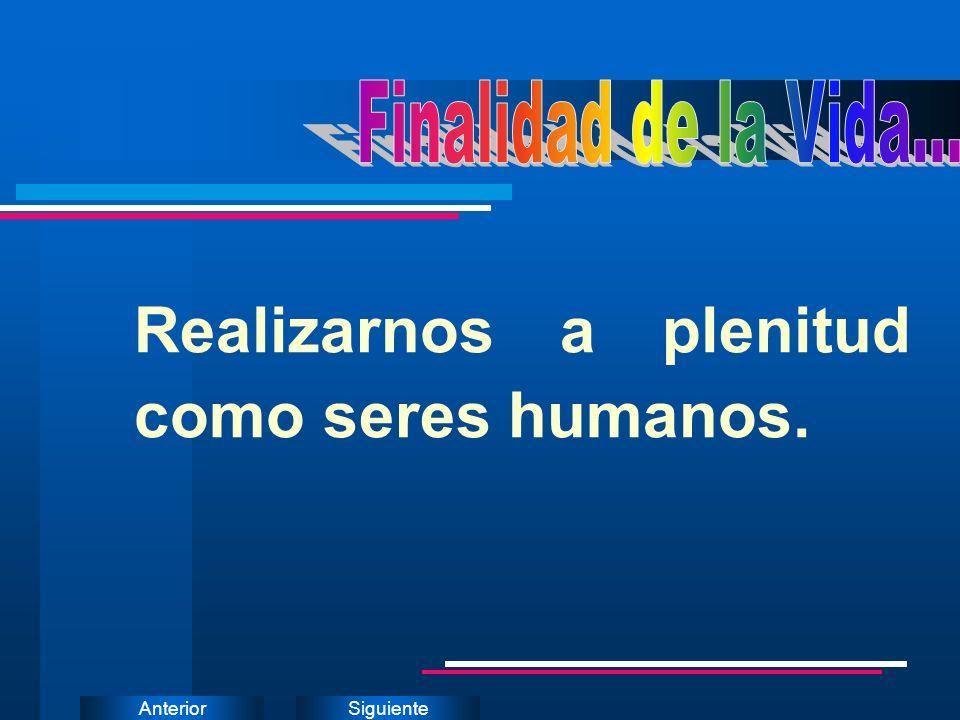SiguienteAnterior Realizarnos a plenitud como seres humanos.