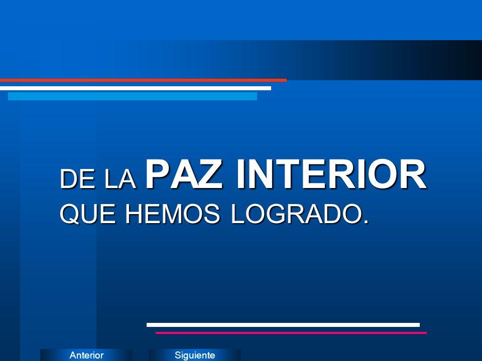 SiguienteAnterior DE LA PAZ INTERIOR QUE HEMOS LOGRADO.