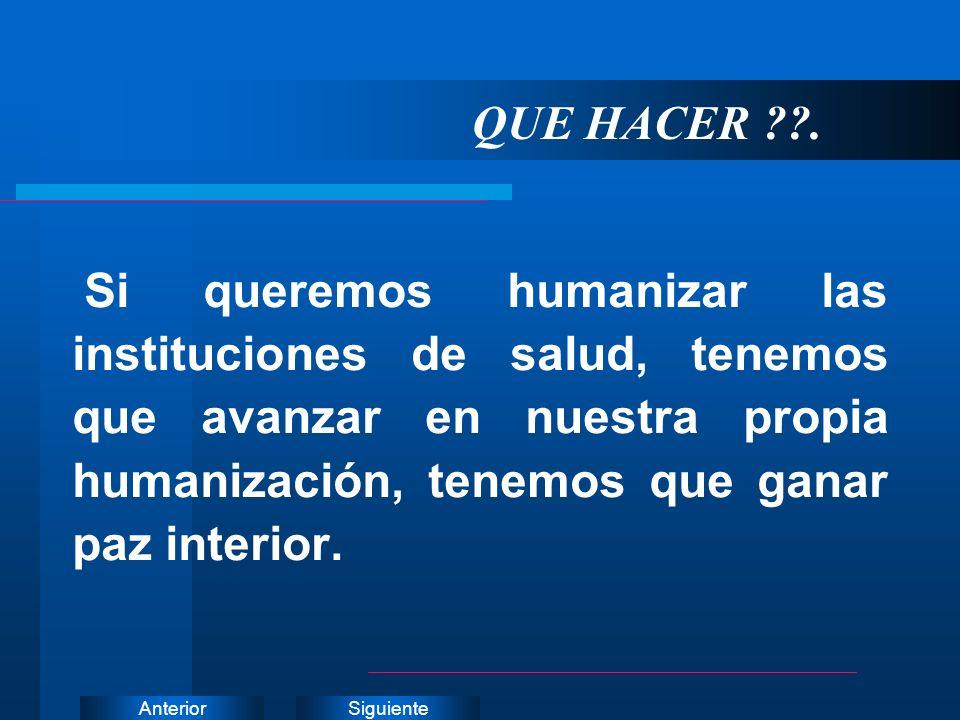 SiguienteAnterior Si queremos humanizar las instituciones de salud, tenemos que avanzar en nuestra propia humanización, tenemos que ganar paz interior