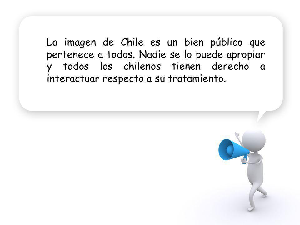 La imagen de Chile es un bien público que pertenece a todos. Nadie se lo puede apropiar y todos los chilenos tienen derecho a interactuar respecto a s