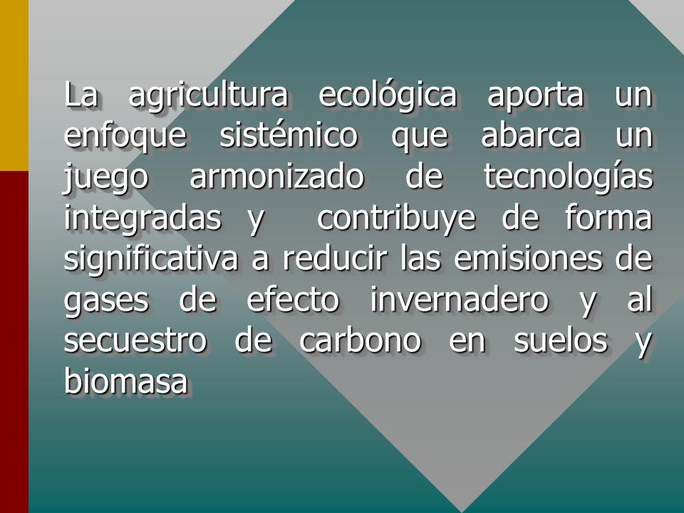 La agricultura ecológica aporta un enfoque sistémico que abarca un juego armonizado de tecnologías integradas y contribuye de forma significativa a re
